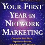 Your First Year in Network Marketing Overcome Your Fears, Experience Success, and Achieve Your Dreams-Mark Yarnell & Rene Reid Yarnell